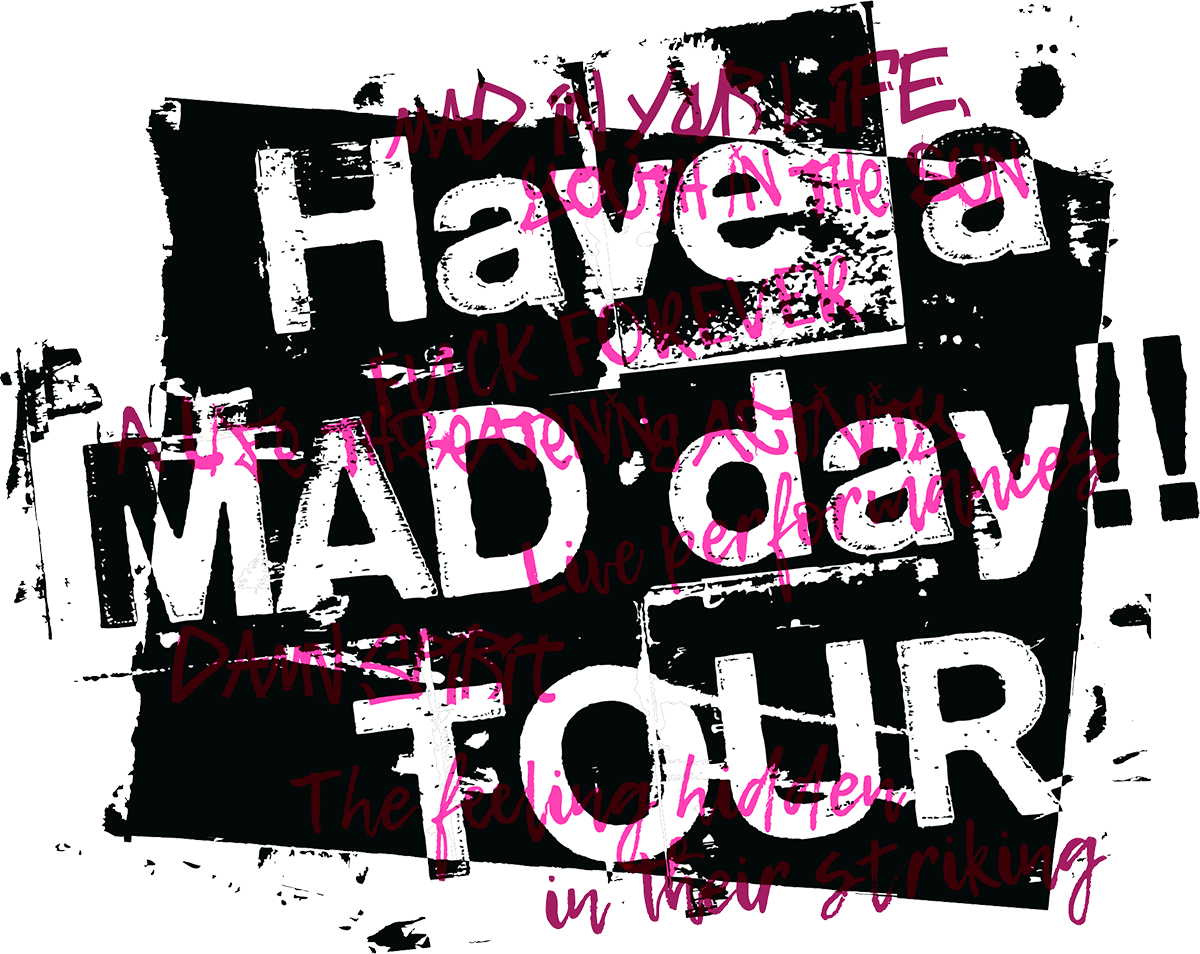 Have a MAD day TOUR